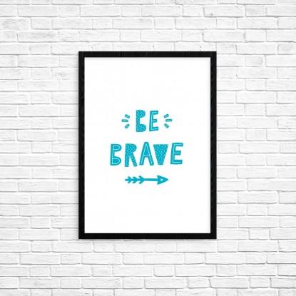 "Plakat A3 ""Be brave"" (77B)"