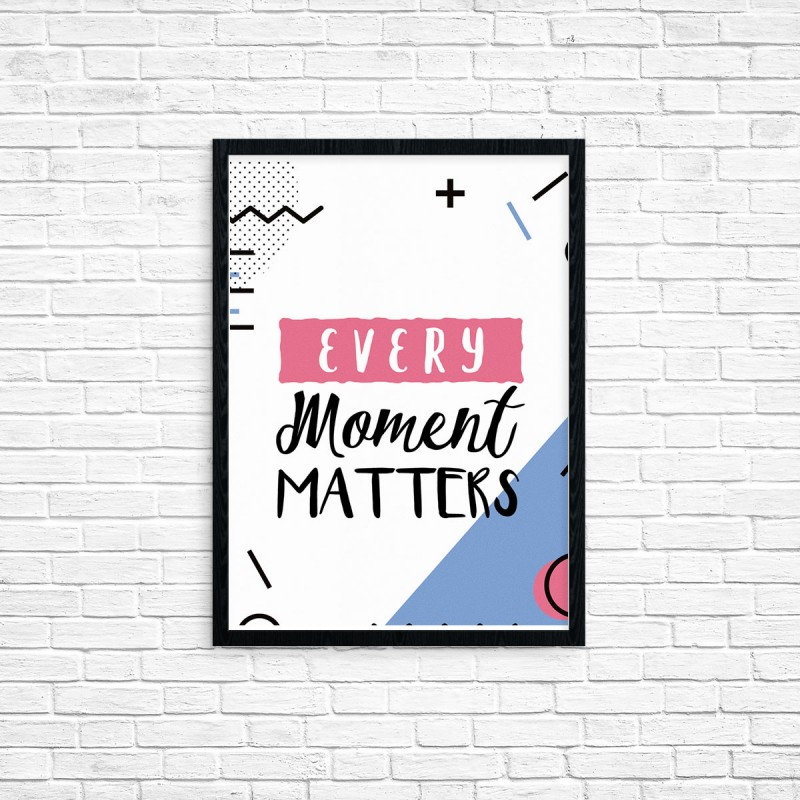 "Plakat A3 ""Every moment matters"" (58)"